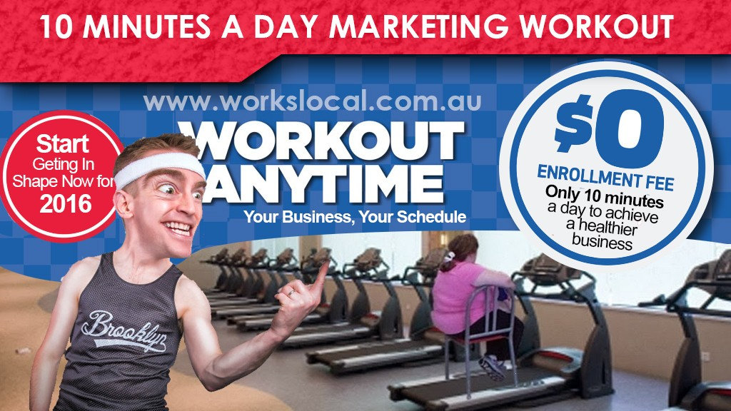 10 minute workout. local area marketing help, workslocal, tim stannage, marketing ideas
